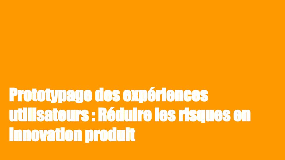 Prototypage des expériences utilisateurs : Réduire les risques en innovation produit