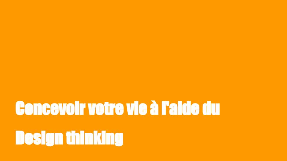 Concevoir votre vie à l'aide du Design thinking
